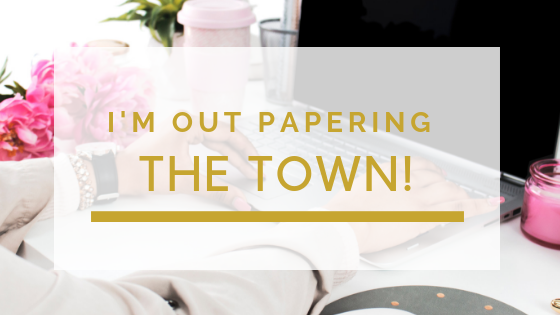 I'm Out Papering the Town!