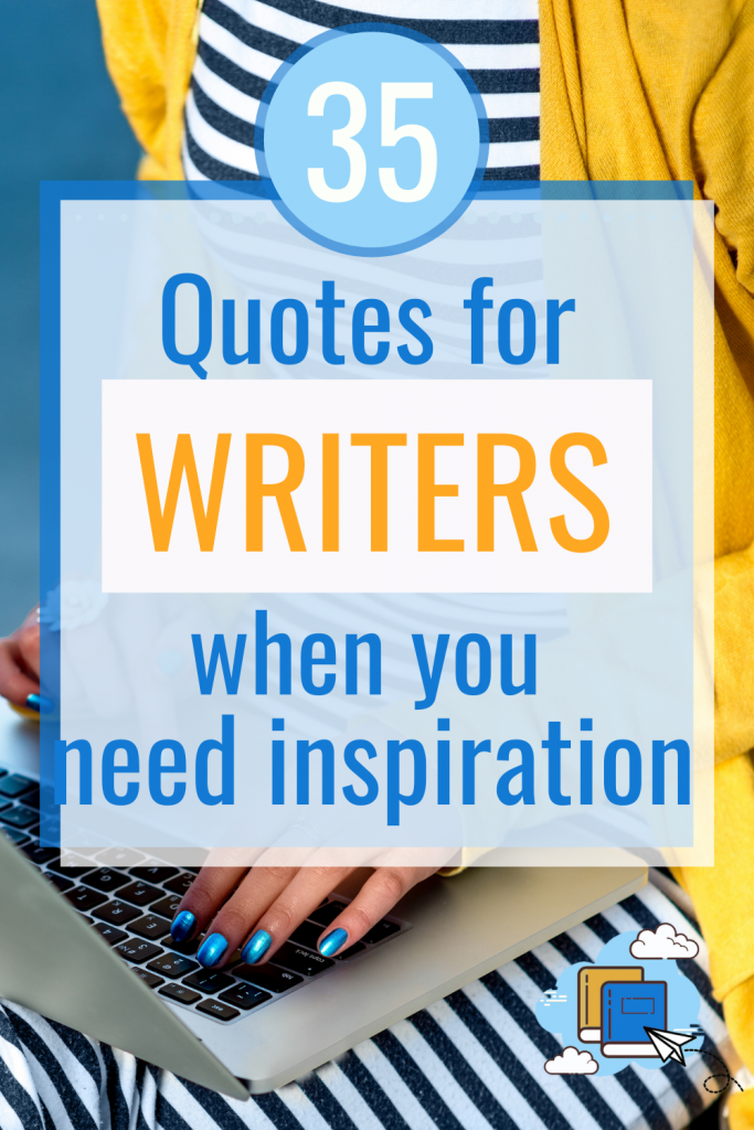 Quotes for Writers who Need Inspiration | Inspiring Quotes | Quotes to Inspire You to Write | How to Inspire Yourself to Write | Writing Tips when You Need Inspiration | Quotes on Writing | Writing Quotes | Writer Quotes