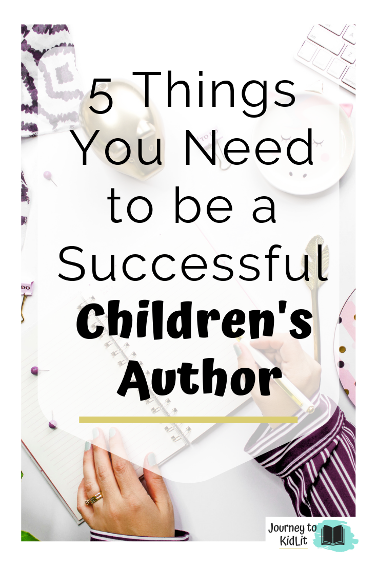 5 Things You Need to be a Successful Children's Author Tips for Writing for Children