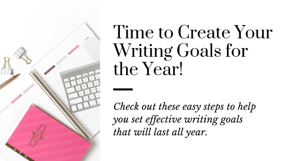 Create Effective Writing Goals for the New Year | Writing Goals for Writers | How to Set Writing Goals You'll Stick to | Writing Goals that You'll Keep all Year | Best Tips for Making Writing Goals | Goal Setting Tips for Writers