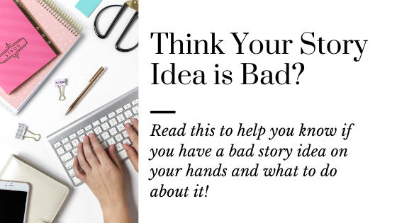 How to Know if Your Story Idea is a Bad One | Tips for a Bad Story Idea